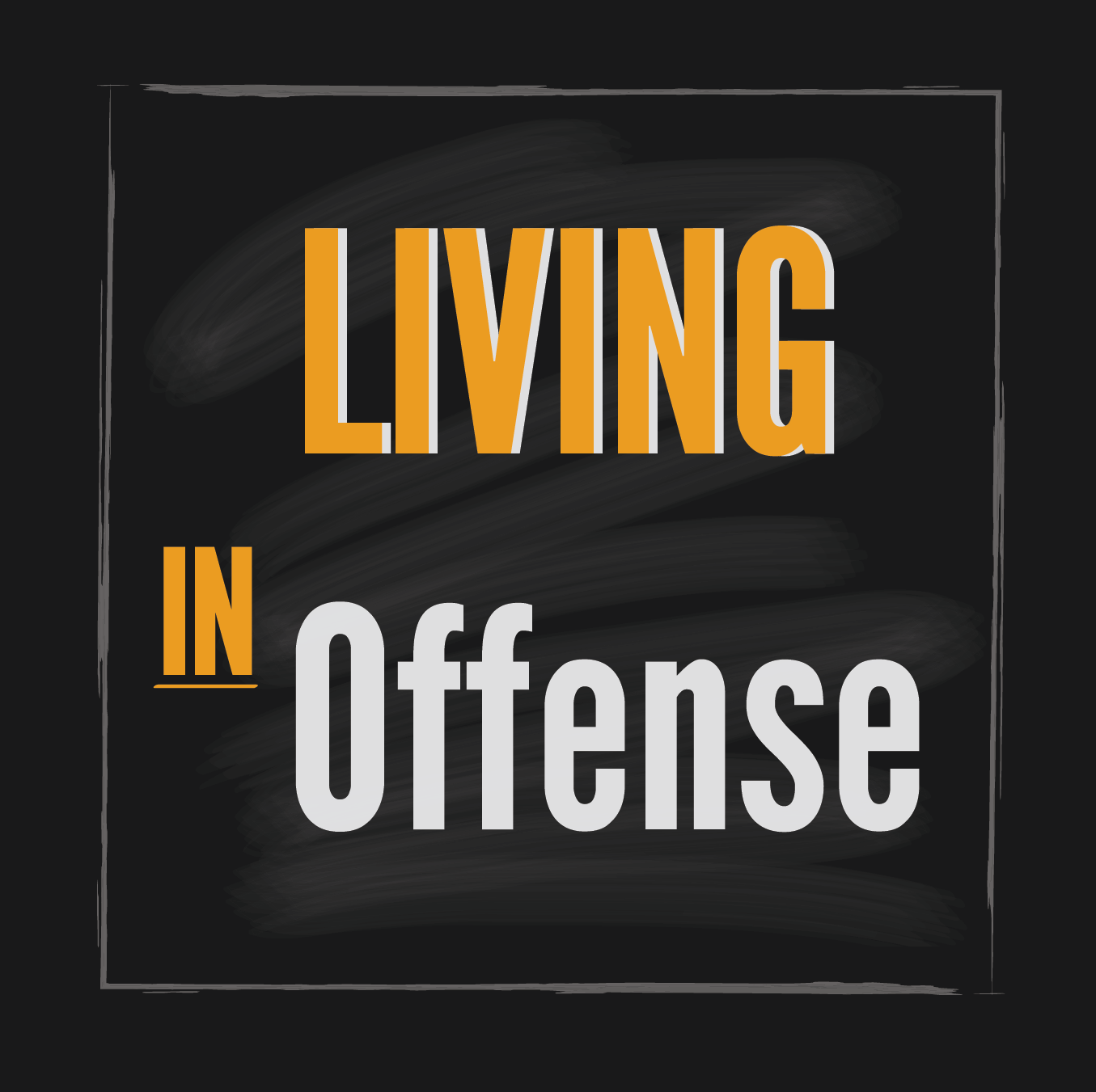 Living IN Offense