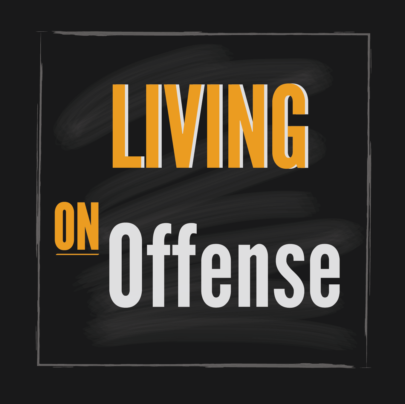 Living ON Offense